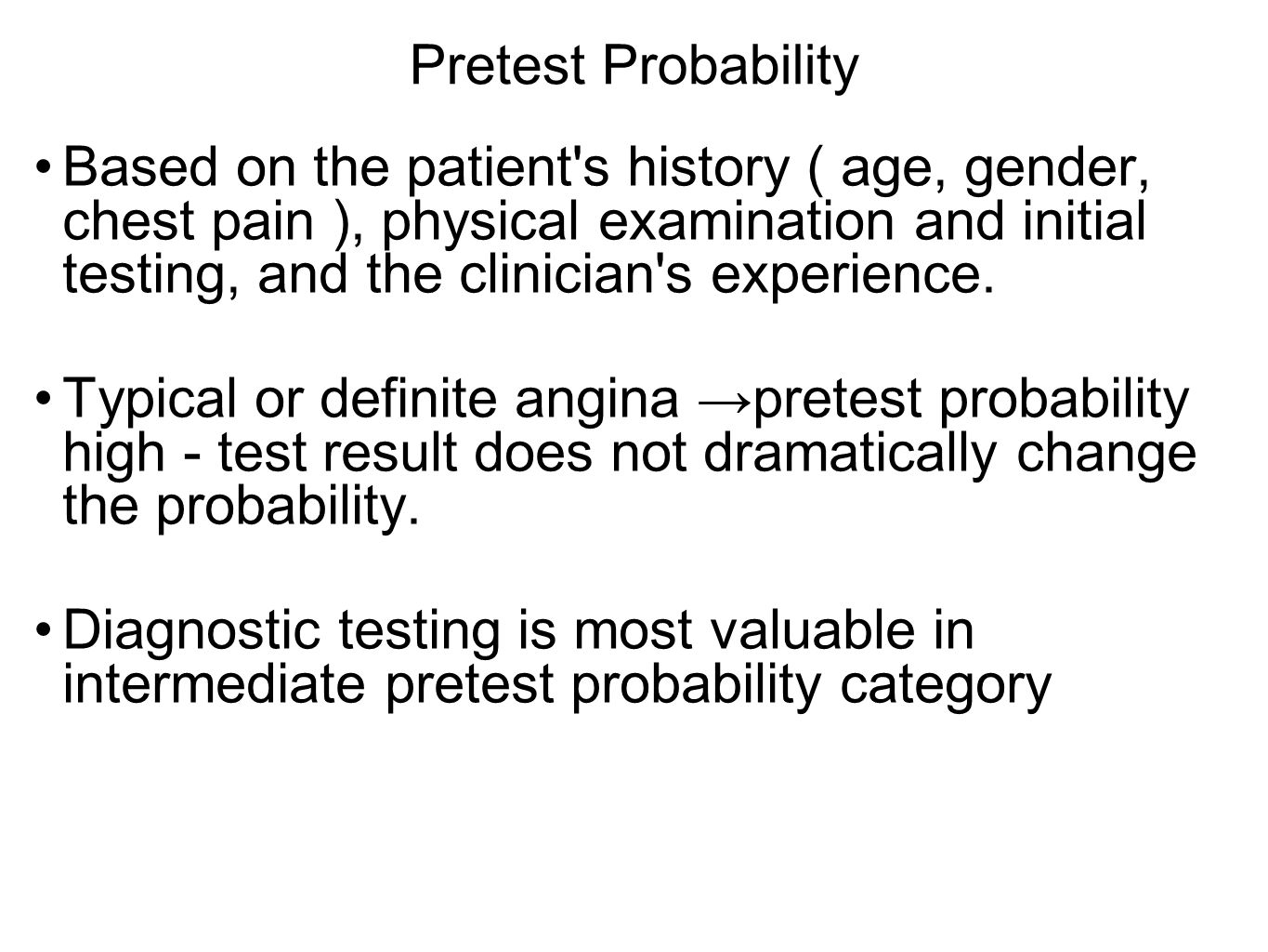 Pretest Probability Based on the patient's history ( age, gender, chest pain ), physical examination and initial testing, and the clinician's experien