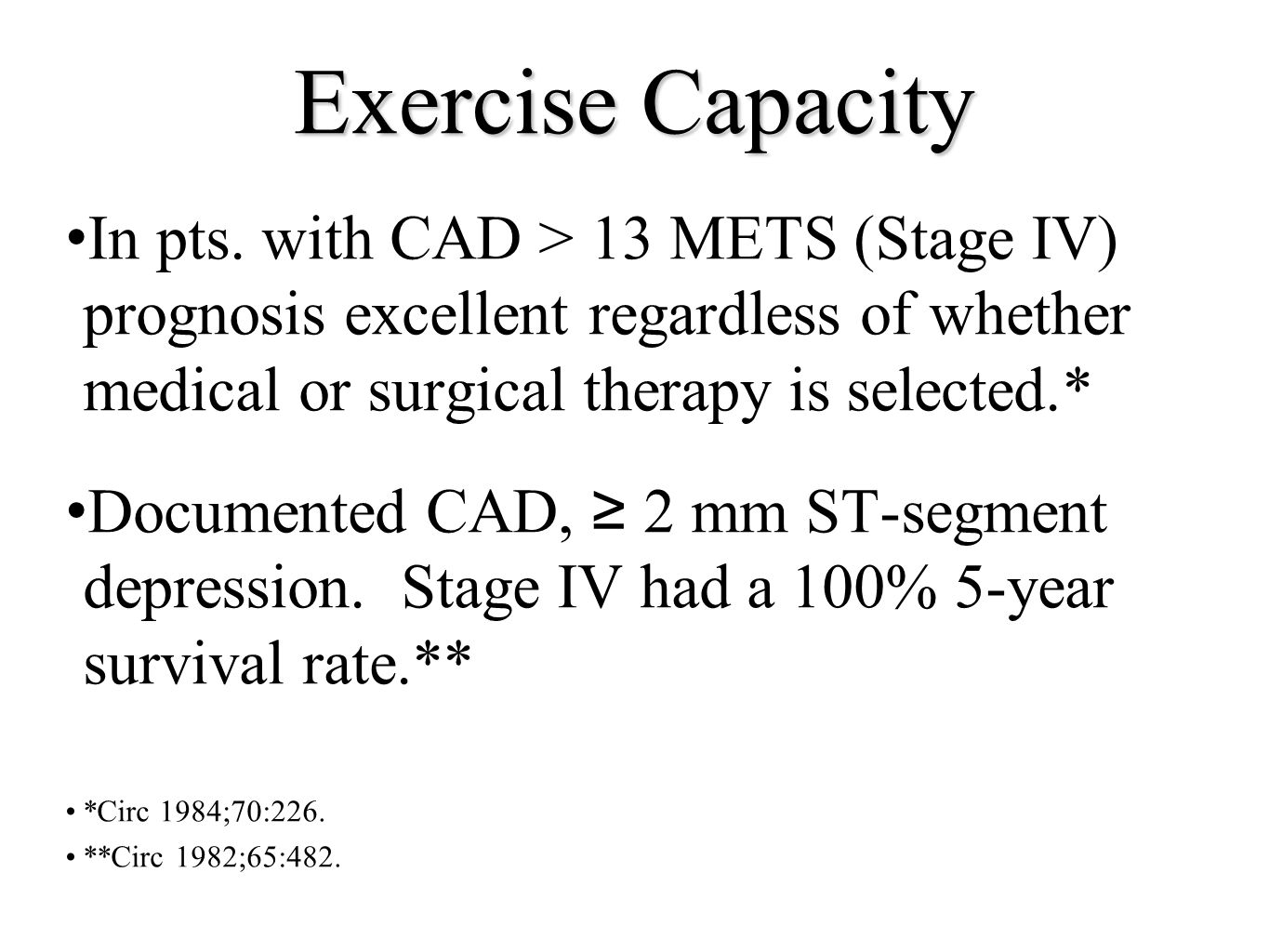 Exercise Capacity In pts. with CAD > 13 METS (Stage IV) prognosis excellent regardless of whether medical or surgical therapy is selected.* Documented