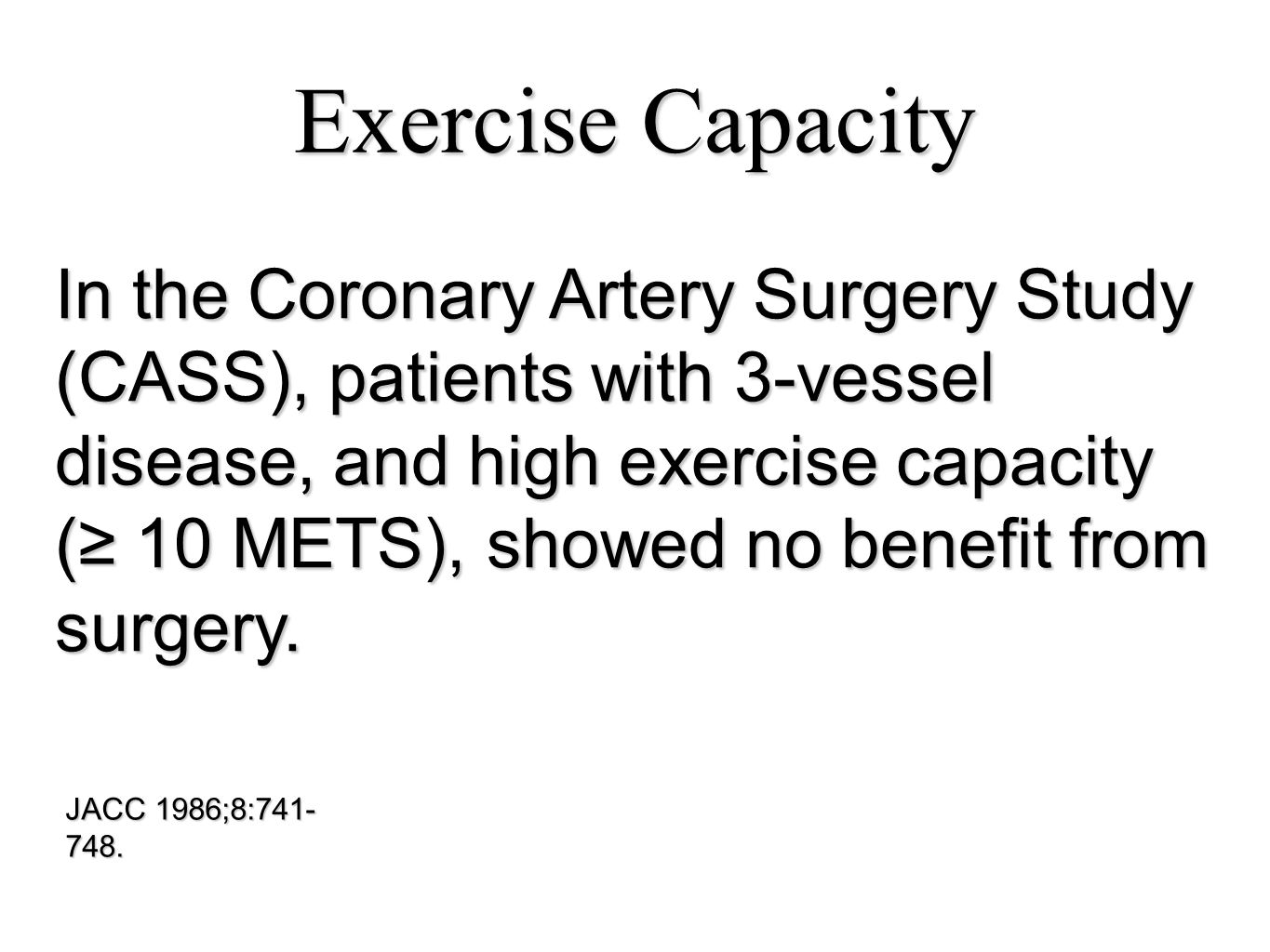 Exercise Capacity In the Coronary Artery Surgery Study (CASS), patients with 3-vessel disease, and high exercise capacity (≥ 10 METS), showed no benef