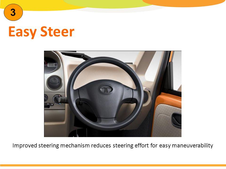 Easy Steer 3 Improved steering mechanism reduces steering effort for easy maneuverability