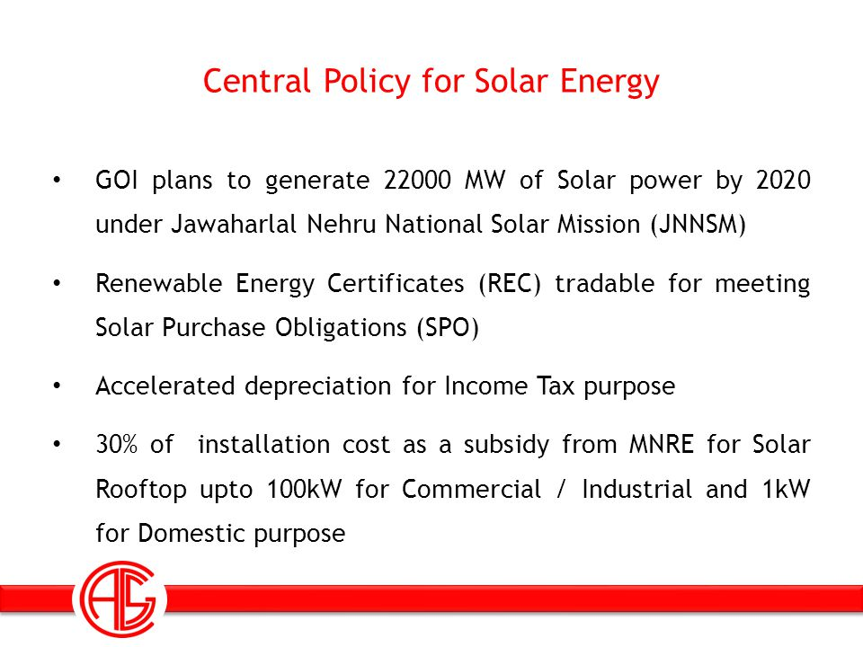 Central Policy for Solar Energy GOI plans to generate 22000 MW of Solar power by 2020 under Jawaharlal Nehru National Solar Mission (JNNSM) Renewable
