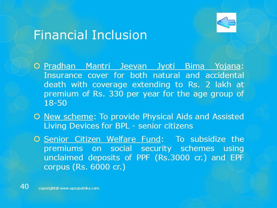 Financial Inclusion  Jan Dhan Yojana – 12.5crore families financially main streamed already  JAM – Jan Dhan – Aadhar – Mobile – On anvil  Pradhan Mantri Suraksha Bima Yojna to cover accidental death risk of Rs.