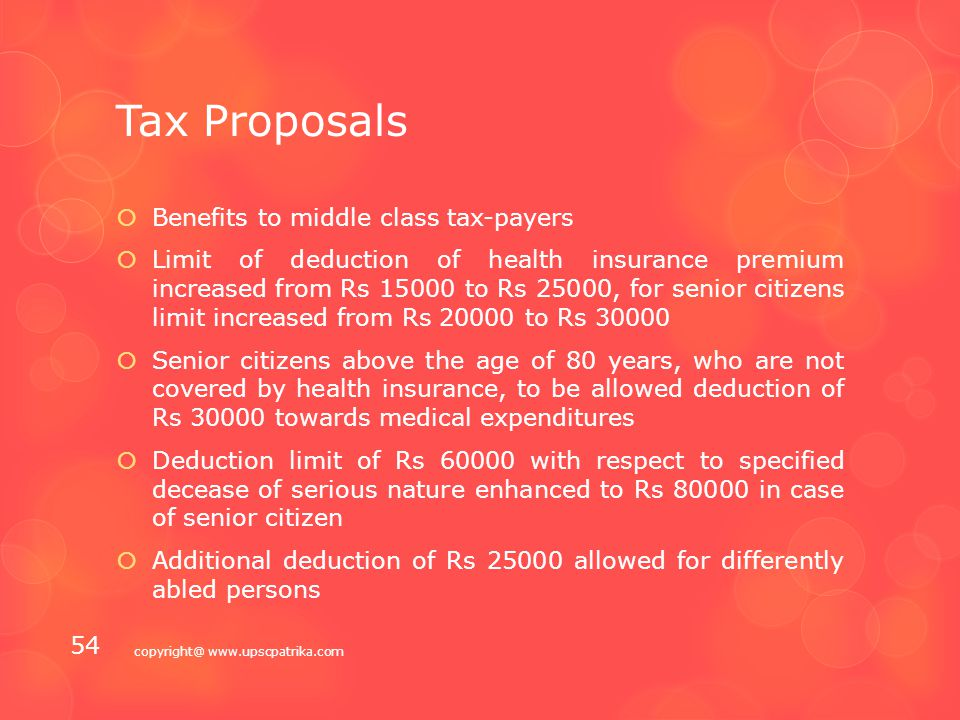 Tax Proposals  Service-tax plus education cesses increased from 12.36% to 14% to facilitate transition to GST  Donation made to National Fund for Control of Drug Abuse (NFCDA) to be eligible for 100% deduction u/s 80G of Income-tax Act  Seized cash can be adjusted towards assessees tax liability copyright@ www.upscpatrika.com 53
