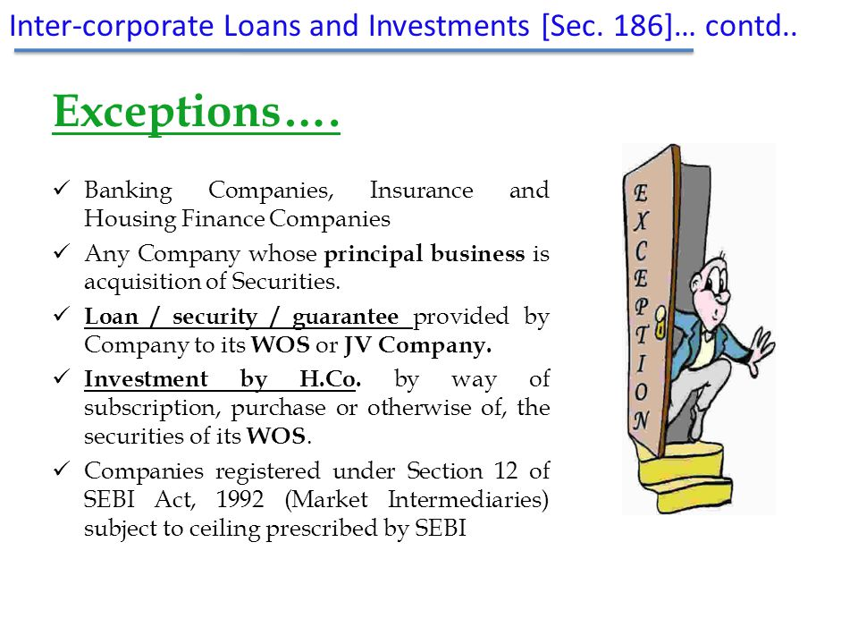 Exceptions…. Banking Companies, Insurance and Housing Finance Companies Any Company whose principal business is acquisition of Securities. Loan / secu
