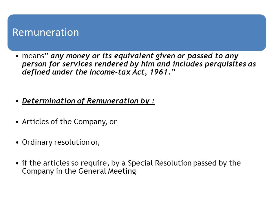 "Remuneration means"" any money or its equivalent given or passed to any person for services rendered by him and includes perquisites as defined under t"
