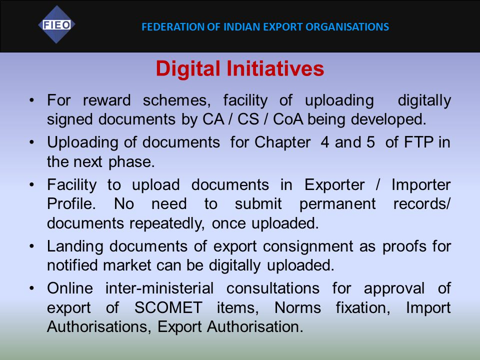 FEDERATION OF INDIAN EXPORT ORGANISATIONS Digital Initiatives For reward schemes, facility of uploading digitally signed documents by CA / CS / CoA be