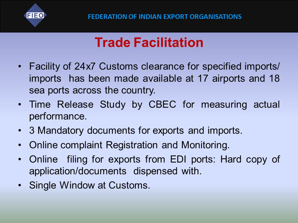 FEDERATION OF INDIAN EXPORT ORGANISATIONS EPCG (Contd…) Units registered with BIFR/ Rehabilitation Department of State Government, to get extension of EO for 3 years from 12 years earlier, if not specifically mentioned in the BIFR order.