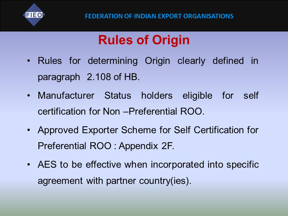 FEDERATION OF INDIAN EXPORT ORGANISATIONS Rules of Origin Rules for determining Origin clearly defined in paragraph 2.108 of HB. Manufacturer Status h