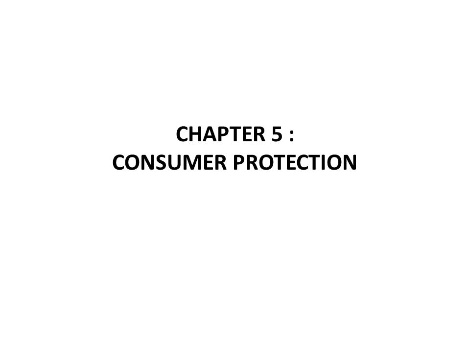 CHAPTER 5 : CONSUMER PROTECTION