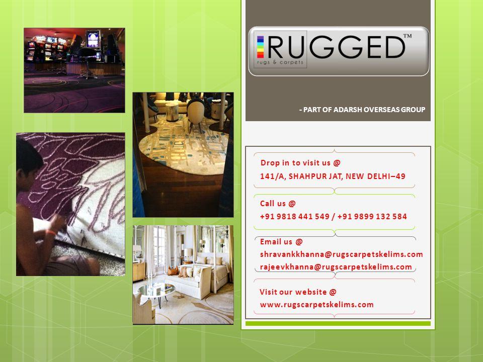 Drop in to visit us @ 141/A, SHAHPUR JAT, NEW DELHI–49 Call us @ +91 9818 441 549 / +91 9899 132 584 Email us @ shravankkhanna@rugscarpetskelims.com r