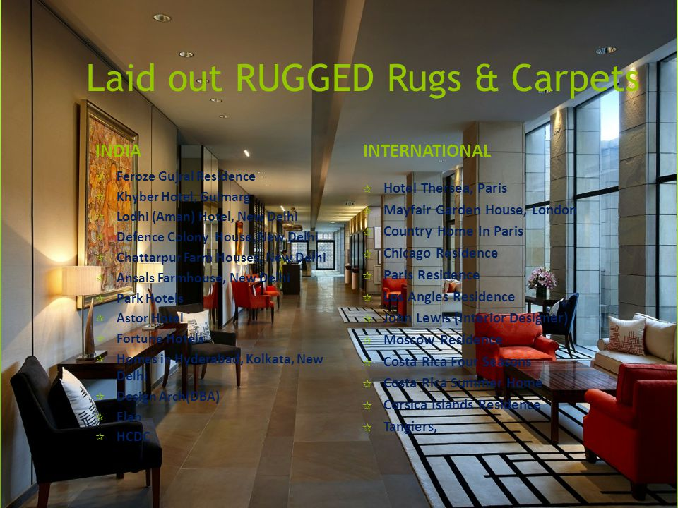 Laid out RUGGED Rugs & Carpets INDIA  Feroze Gujral Residence  Khyber Hotel, Gulmarg  Lodhi (Aman) Hotel, New Delhi  Defence Colony House, New Del