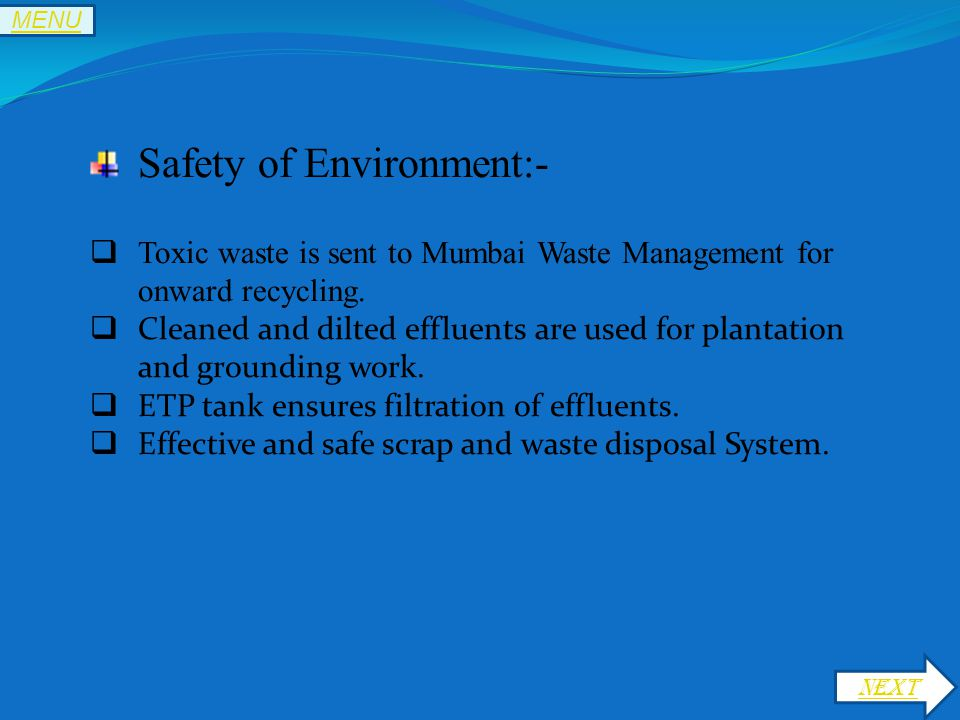 NEXT MENU Safety of Environment:-  Toxic waste is sent to Mumbai Waste Management for onward recycling.