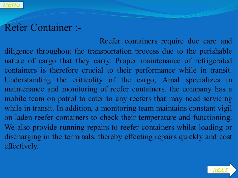 Refer Container :- Reefer containers require due care and diligence throughout the transportation process due to the perishable nature of cargo that they carry.