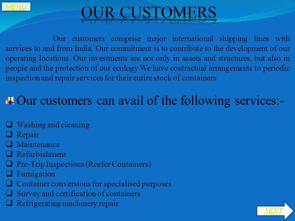 Our customers comprise major international shipping lines with services to and from India.