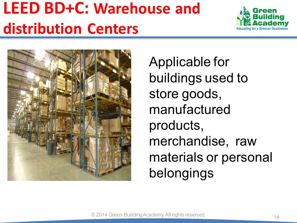 LEED BD+C: Warehouse and distribution Centers 14 © 2014 Green Building Academy.