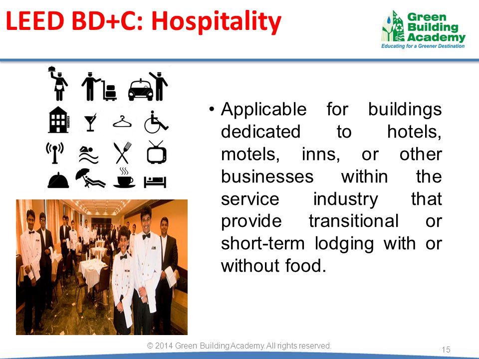 LEED BD+C: Hospitality 15 © 2014 Green Building Academy.