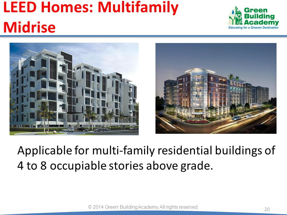 LEED Homes: Multifamily Midrise 20 © 2014 Green Building Academy.