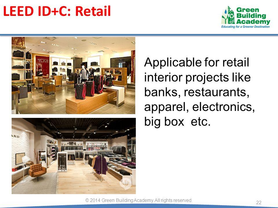 LEED ID+C: Retail 22 © 2014 Green Building Academy.