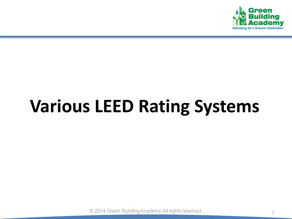 LEED Rating System families LEED for BD+C Applicable for New construction and Major renovation of buildings* LEED for ID+C Applicable for Projects whose scope is limited to interior fit out LEED for O+M Existing buildings undergoing improvement Minor upgrade may be included LEED for ND Applicable for Land development projects.