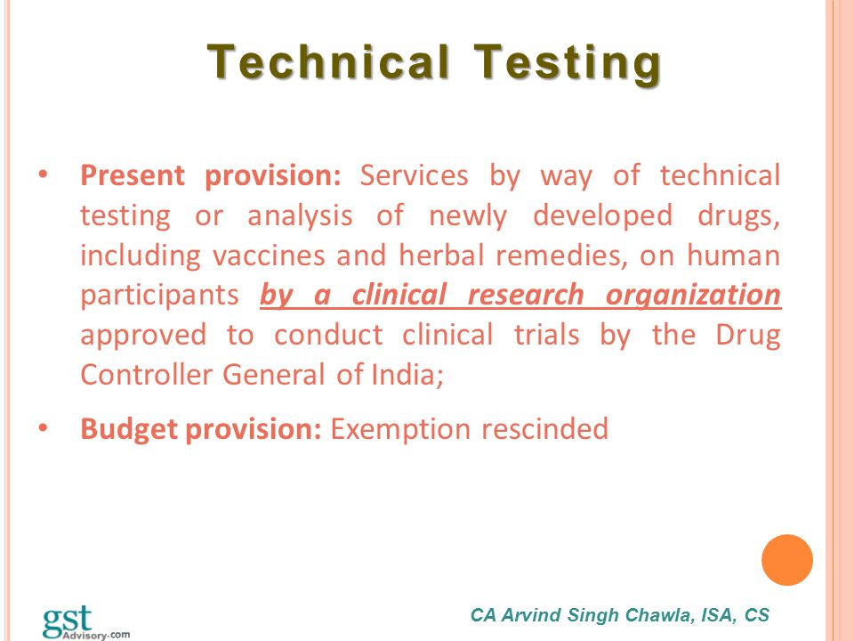 CA Arvind Singh Chawla, ISA, CS Technical Testing Technical Testing Present provision: Services by way of technical testing or analysis of newly devel