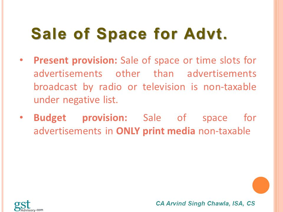CA Arvind Singh Chawla, ISA, CS Sale of Space for Advt. Present provision: Sale of space or time slots for advertisements other than advertisements br