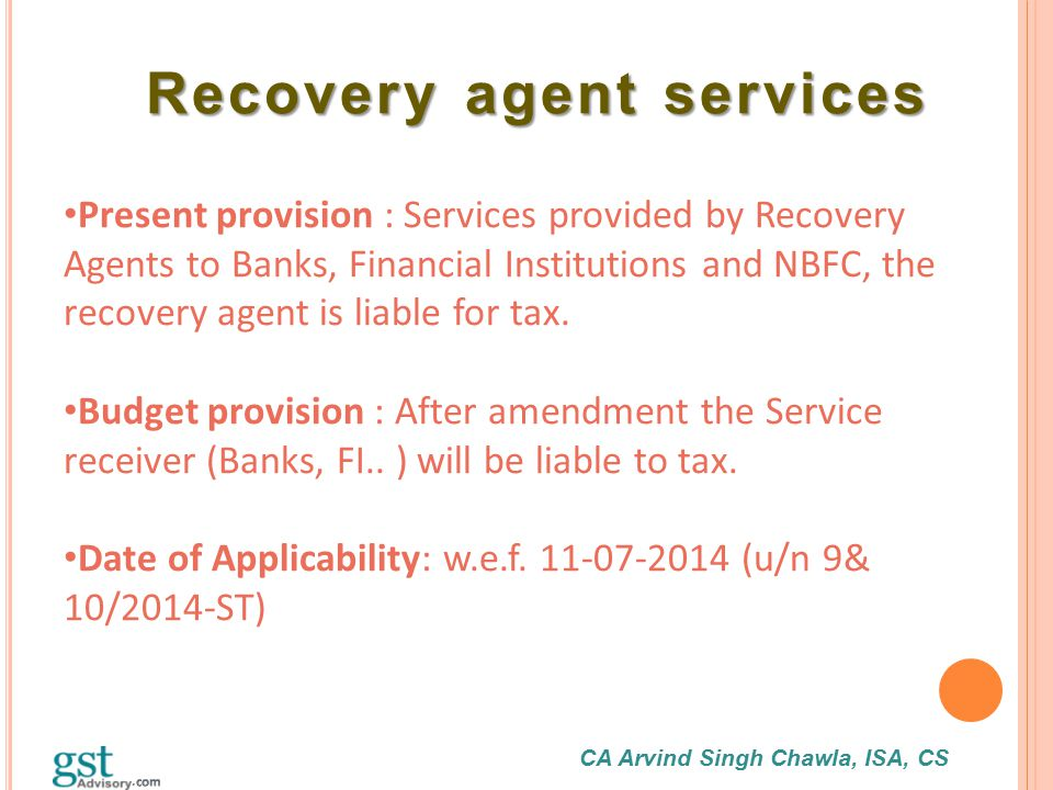 CA Arvind Singh Chawla, ISA, CS Recovery agent services Recovery agent services Present provision : Services provided by Recovery Agents to Banks, Fin