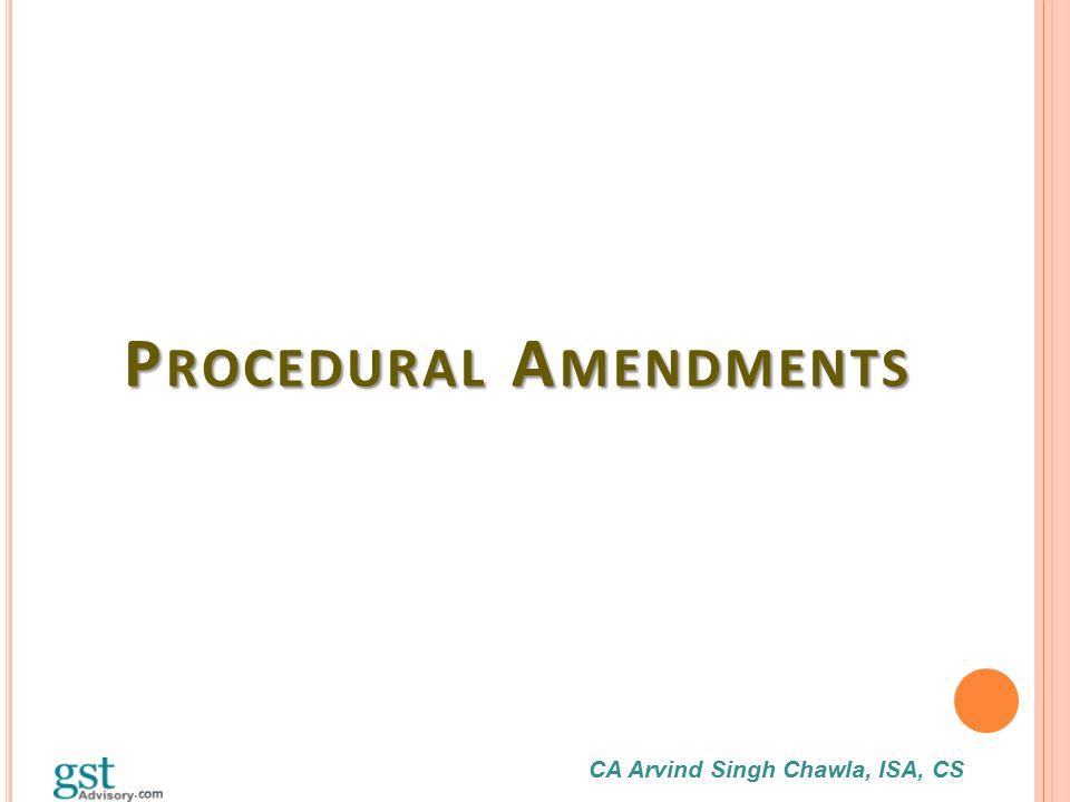 CA Arvind Singh Chawla, ISA, CS P ROCEDURAL A MENDMENTS