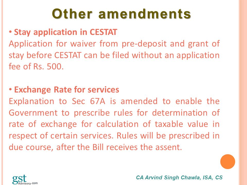 CA Arvind Singh Chawla, ISA, CS Other amendments Other amendments Stay application in CESTAT Application for waiver from pre-deposit and grant of stay