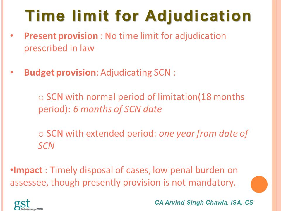 CA Arvind Singh Chawla, ISA, CS Time limit for Adjudication Time limit for Adjudication Present provision : No time limit for adjudication prescribed
