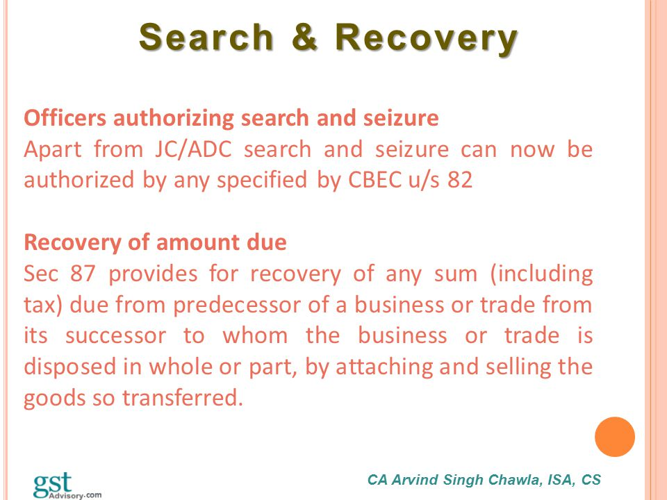 CA Arvind Singh Chawla, ISA, CS Search & Recovery Search & Recovery Officers authorizing search and seizure Apart from JC/ADC search and seizure can n