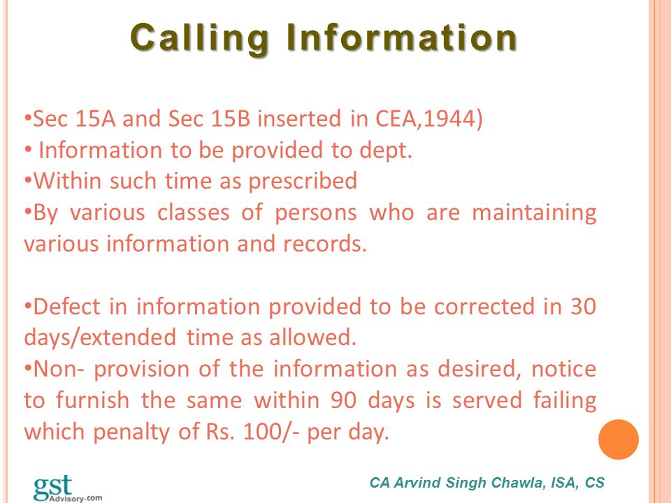 CA Arvind Singh Chawla, ISA, CS Calling Information Calling Information Sec 15A and Sec 15B inserted in CEA,1944) Information to be provided to dept.