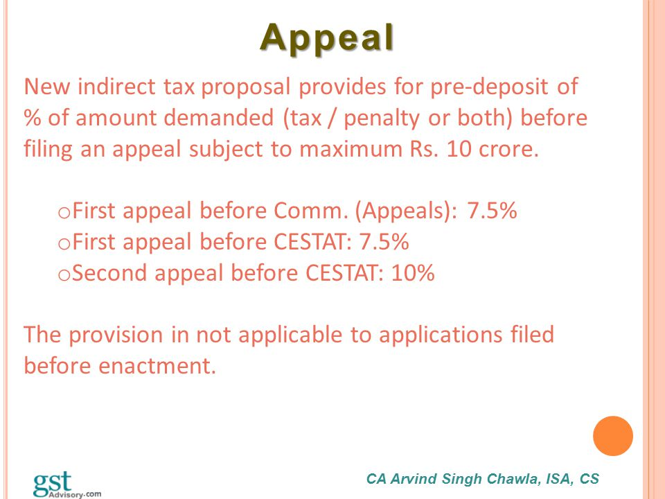 CA Arvind Singh Chawla, ISA, CS Appeal Appeal New indirect tax proposal provides for pre-deposit of % of amount demanded (tax / penalty or both) befor