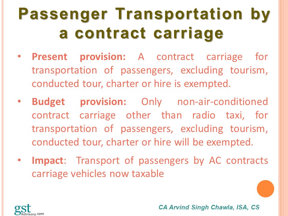CA Arvind Singh Chawla, ISA, CS Passenger Transportation by a contract carriage Passenger Transportation by a contract carriage Present provision: A c