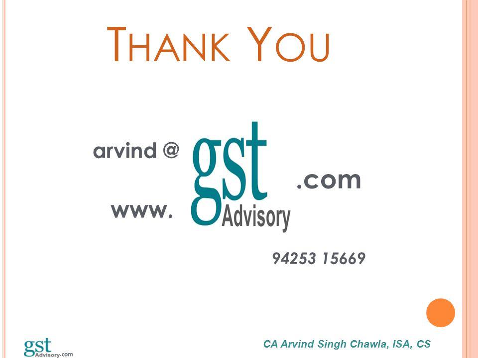 CA Arvind Singh Chawla, ISA, CS T HANK Y OU arvind @.com www. 94253 15669