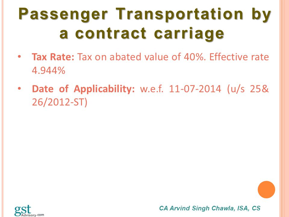 CA Arvind Singh Chawla, ISA, CS Passenger Transportation by a contract carriage Passenger Transportation by a contract carriage Tax Rate: Tax on abate