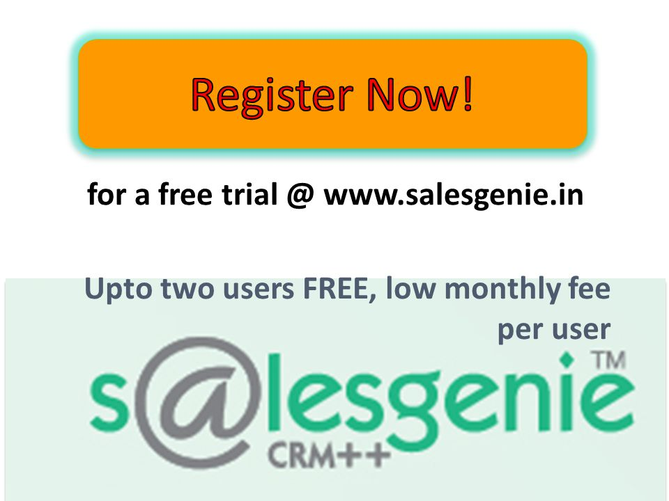 Upto two users FREE, low monthly fee per user for a free trial @ www.salesgenie.in