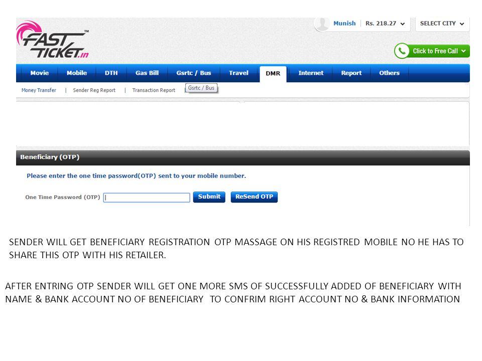 SENDER WILL GET BENEFICIARY REGISTRATION OTP MASSAGE ON HIS REGISTRED MOBILE NO HE HAS TO SHARE THIS OTP WITH HIS RETAILER.