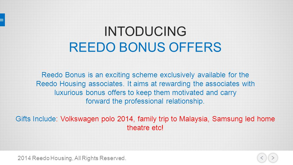 INTODUCING REEDO BONUS OFFERS Reedo Bonus is an exciting scheme exclusively available for the Reedo Housing associates. It aims at rewarding the assoc