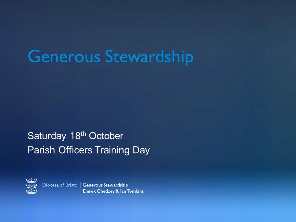 Diocese of Bristol | Generous Stewardship Derek Chedzey & Ian Tomkins Generous Stewardship Saturday 18 th October Parish Officers Training Day