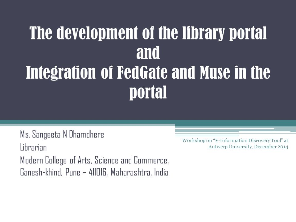 The development of the library portal and Integration of FedGate and Muse in the portal Ms. Sangeeta N Dhamdhere Librarian Modern College of Arts, Sci