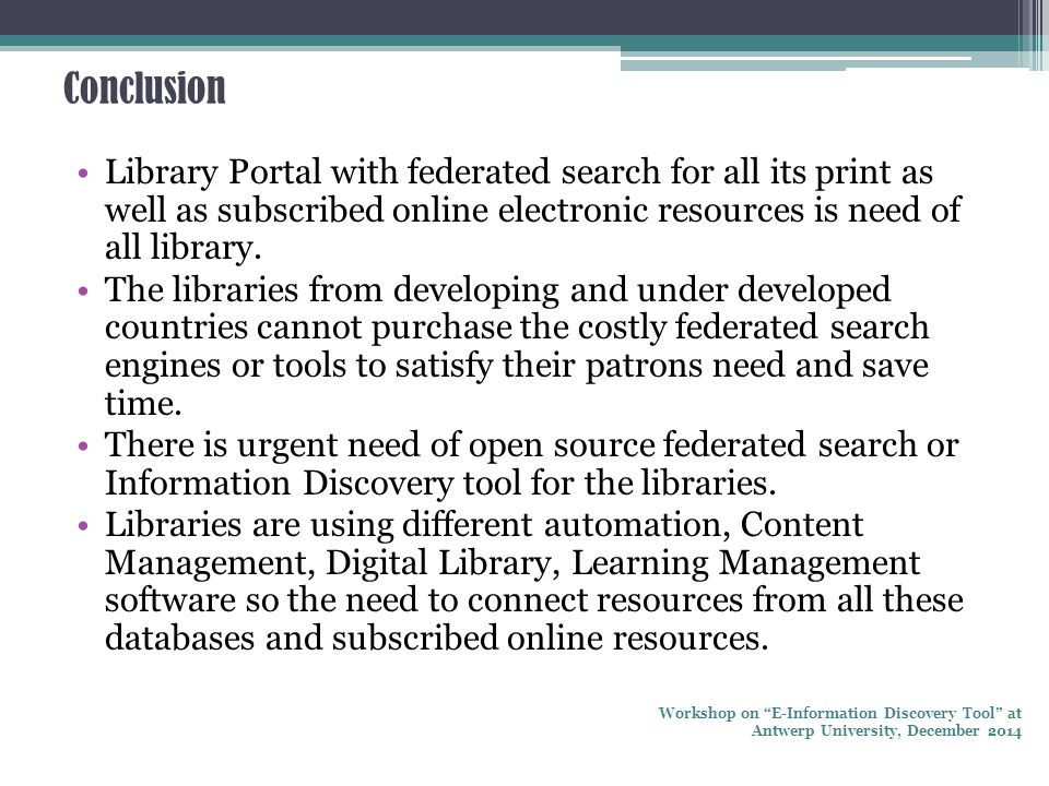 Conclusion Library Portal with federated search for all its print as well as subscribed online electronic resources is need of all library. The librar