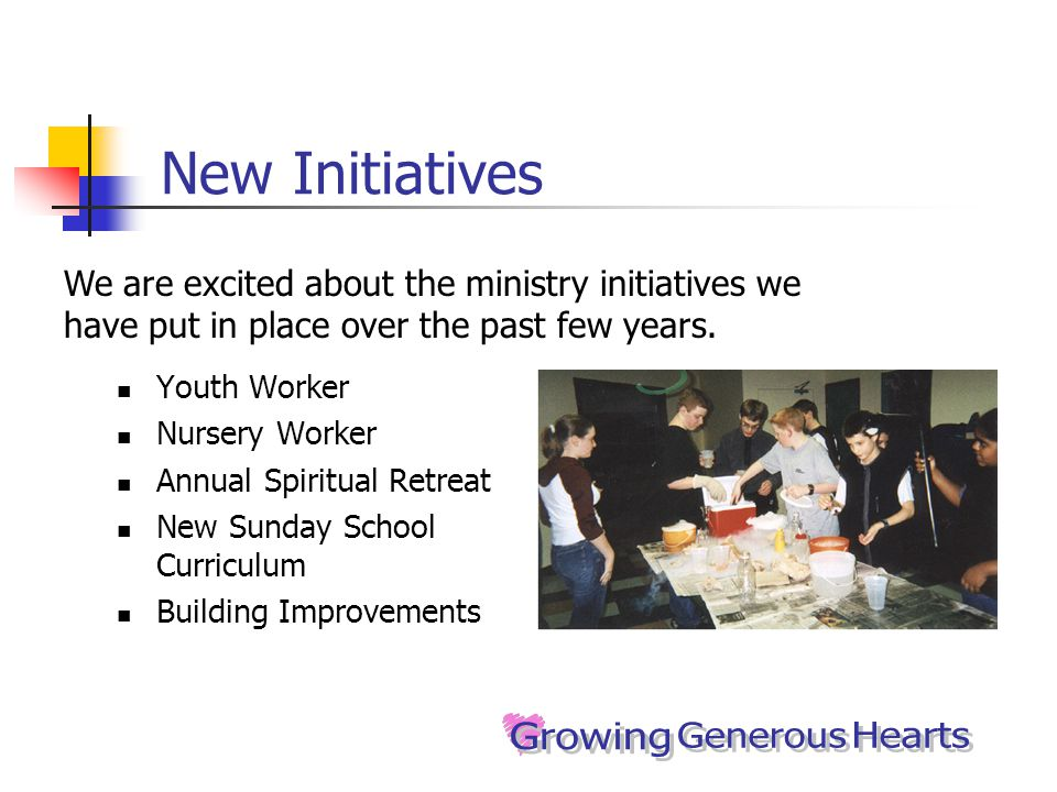 New Initiatives Youth Worker Nursery Worker Annual Spiritual Retreat New Sunday School Curriculum Building Improvements We are excited about the ministry initiatives we have put in place over the past few years.