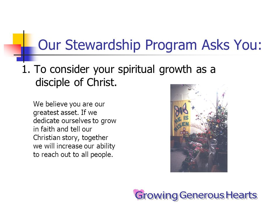 Our Stewardship Program Asks You: 1. To consider your spiritual growth as a disciple of Christ.