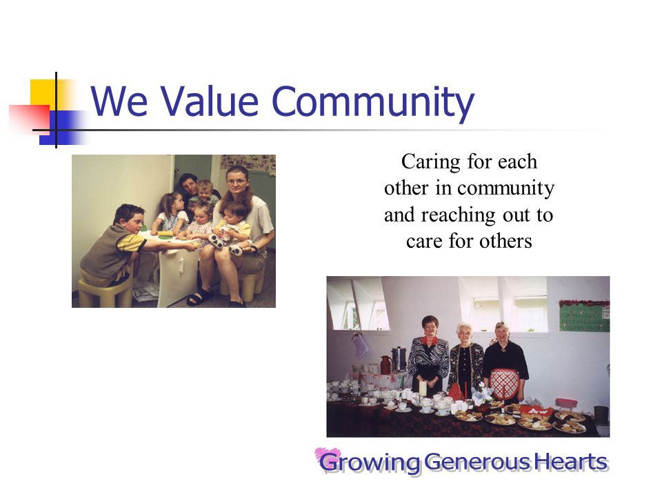 We Value Community Caring for each other in community and reaching out to care for others