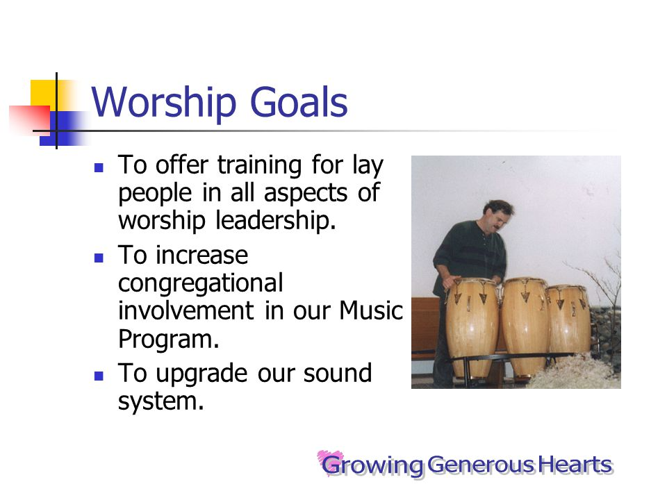 Worship Goals To offer training for lay people in all aspects of worship leadership.