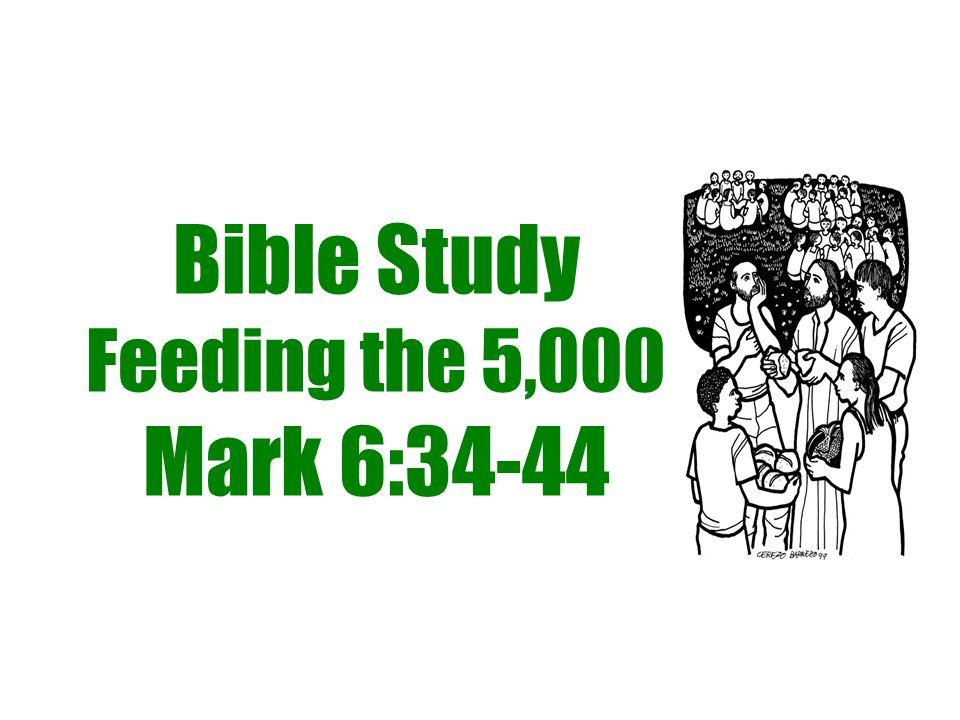 Bible Study Feeding the 5,000 Mark 6:34-44