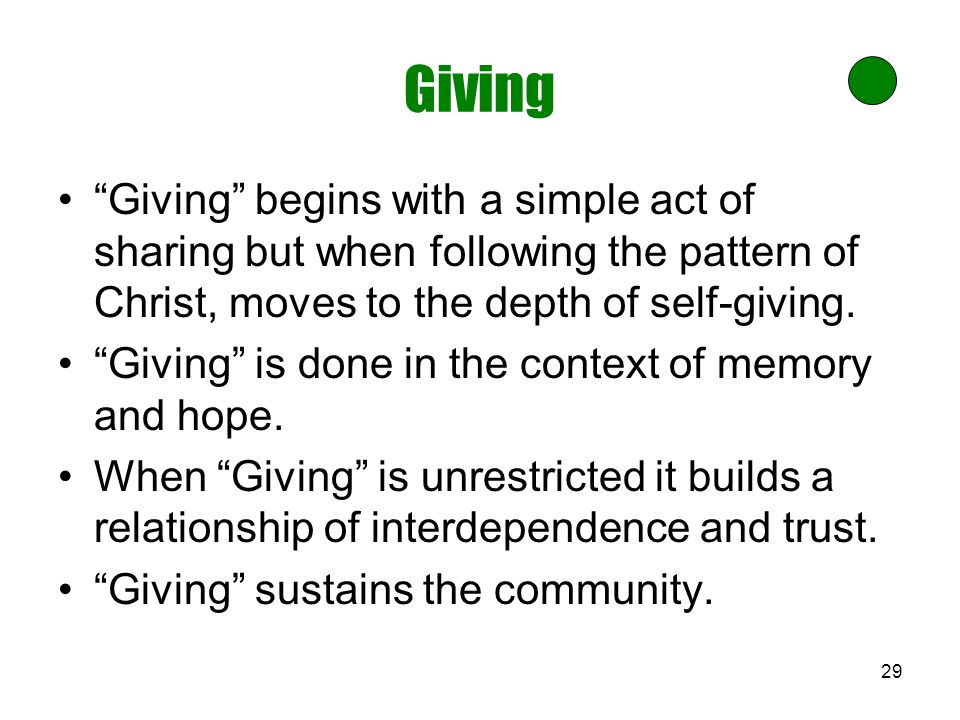"29 Giving ""Giving"" begins with a simple act of sharing but when following the pattern of Christ, moves to the depth of self-giving. ""Giving"" is done i"