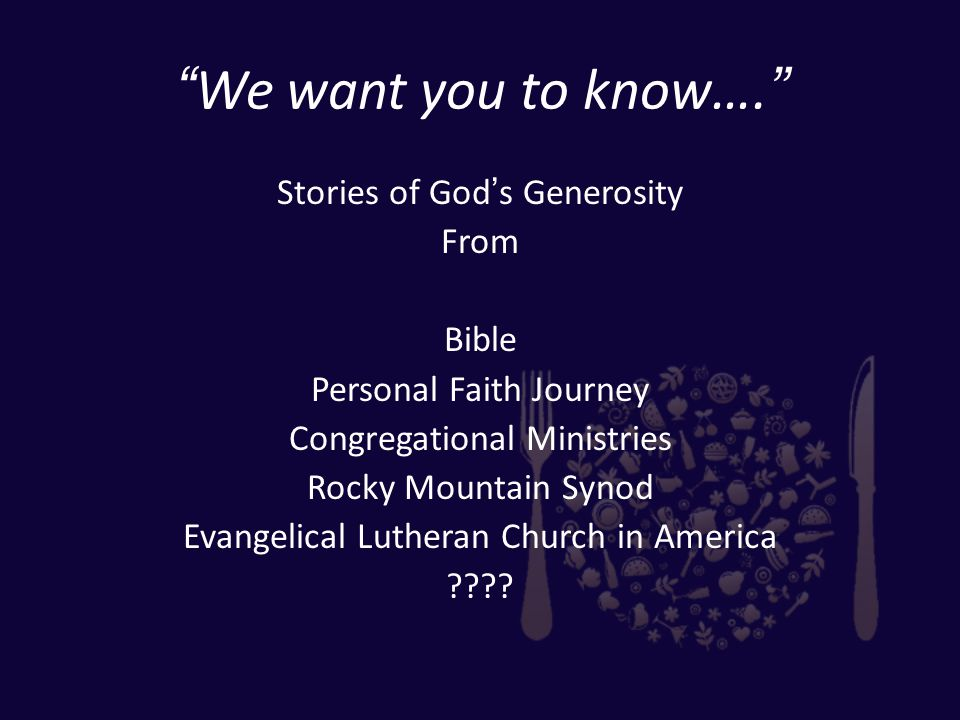 We want you to know…. Stories of God's Generosity From Bible Personal Faith Journey Congregational Ministries Rocky Mountain Synod Evangelical Lutheran Church in America