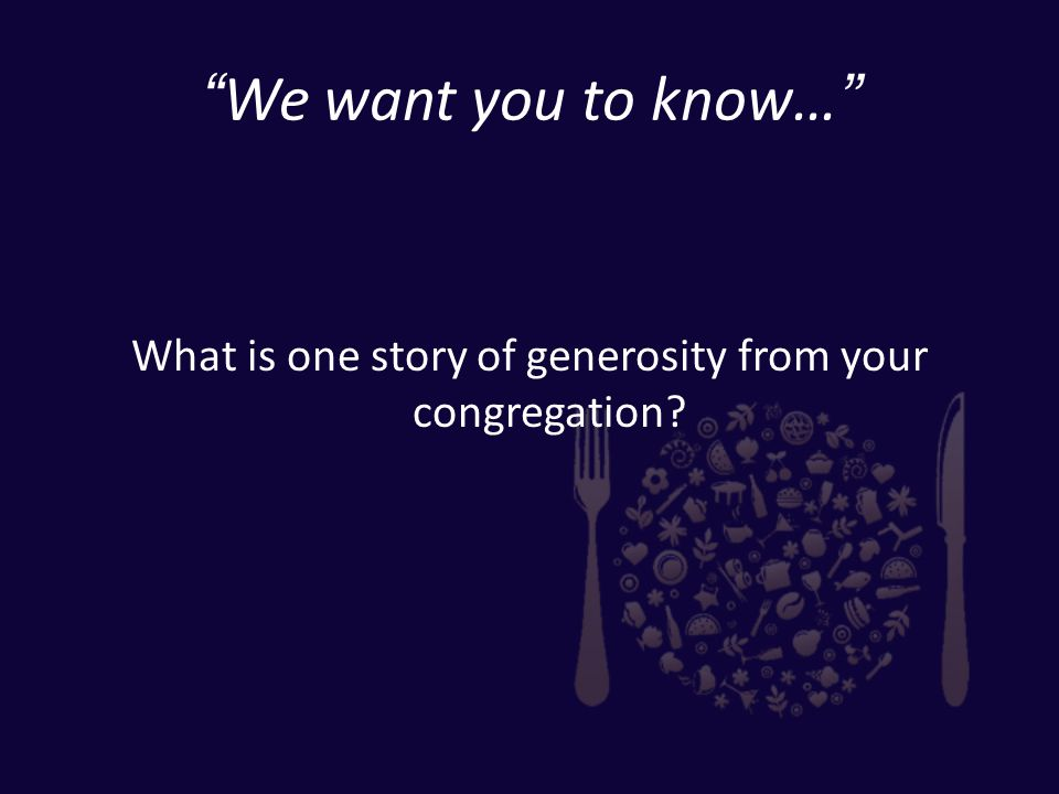 We want you to know… What is one story of generosity from your congregation?