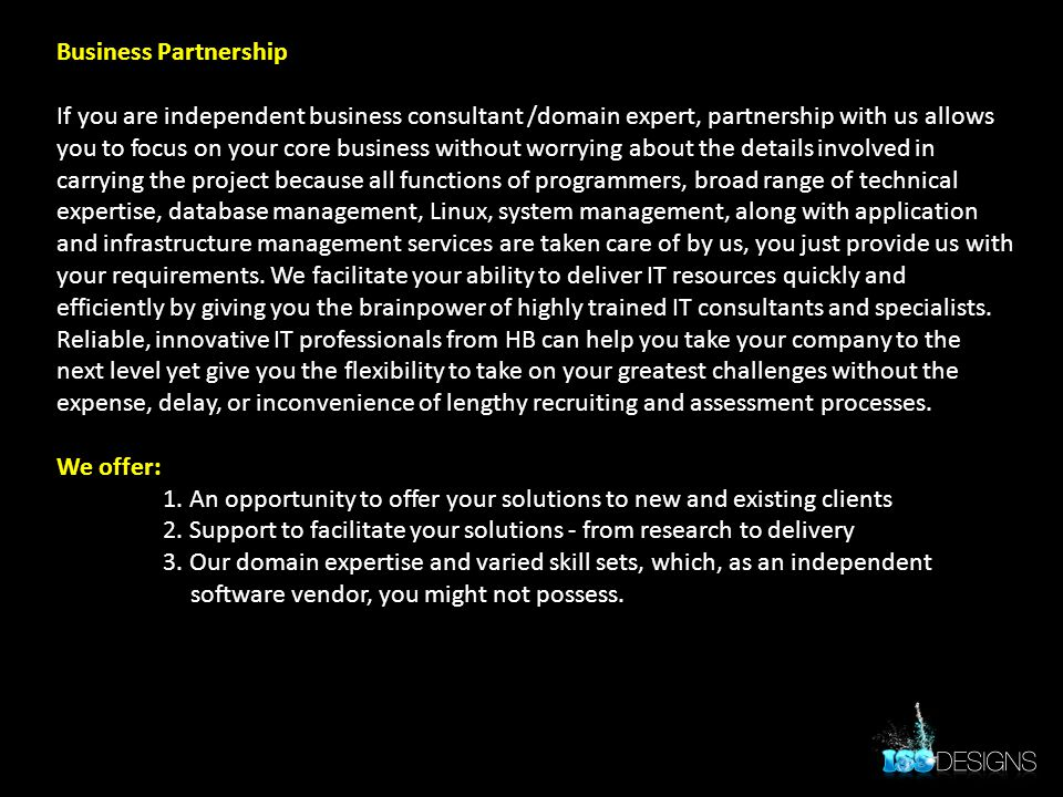Business Partnership If you are independent business consultant /domain expert, partnership with us allows you to focus on your core business without